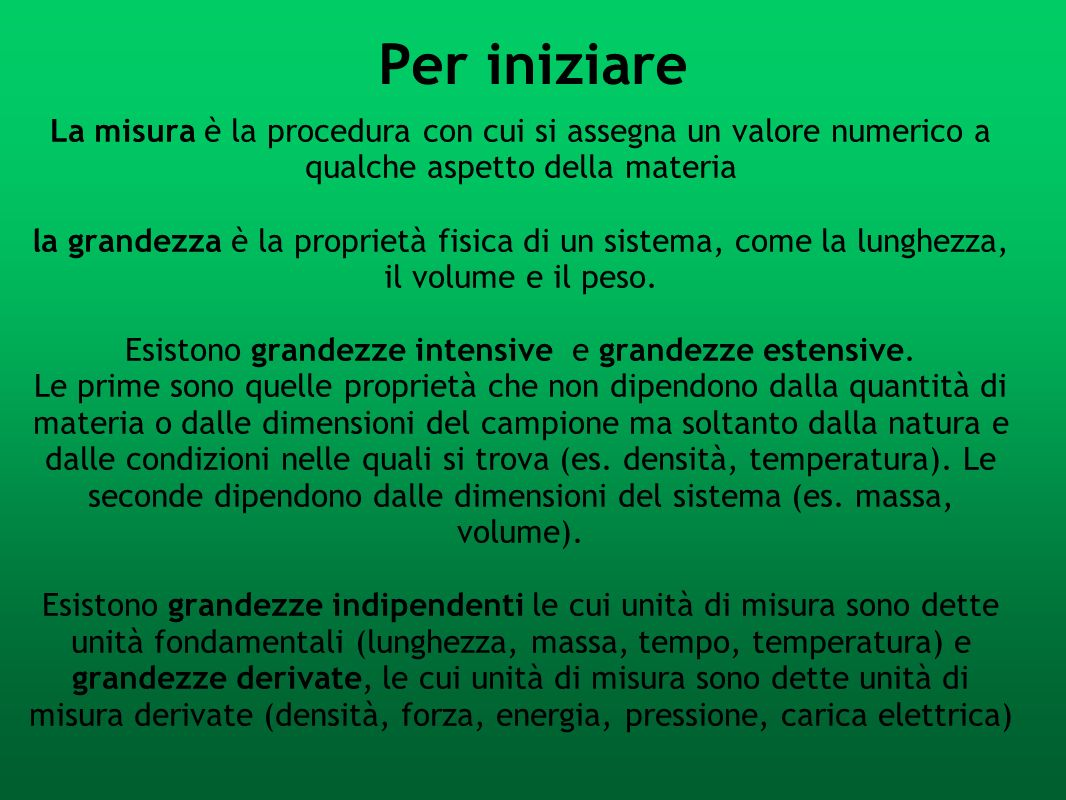 Per iniziareLa misura è la procedura con cui si assegna un valore numerico a qualche aspetto della materia.