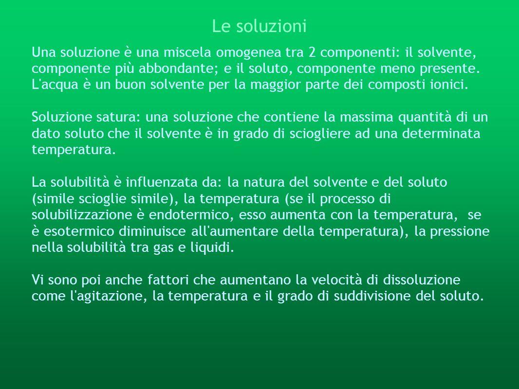 Le soluzioniUna soluzione è una miscela omogenea tra 2 componenti: il solvente, componente più abbondante; e il soluto, componente meno presente.