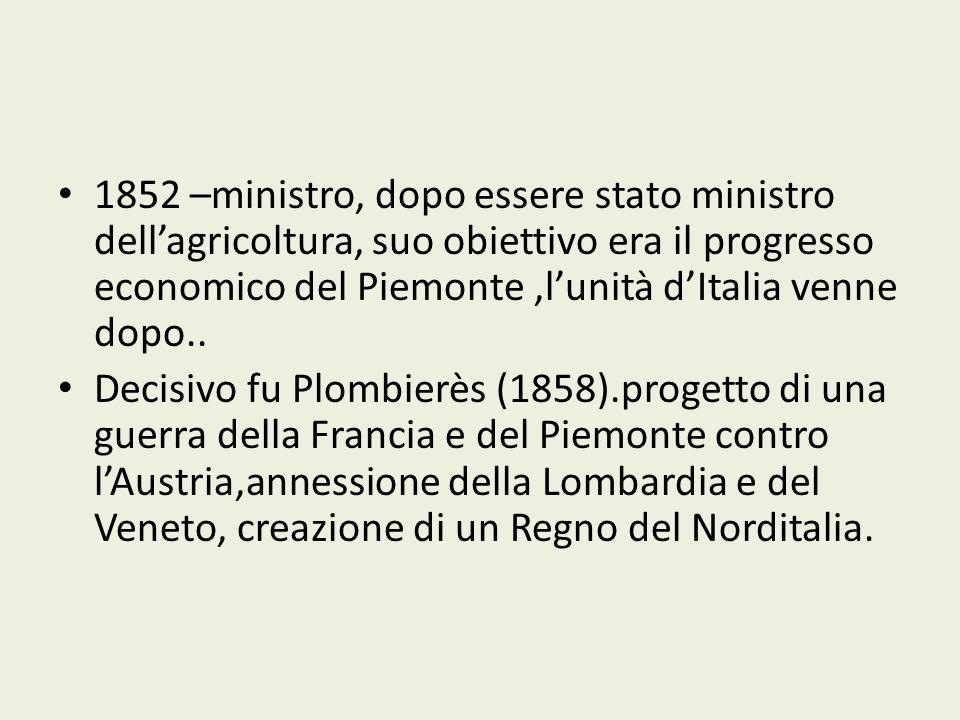 1852 –ministro, dopo essere stato ministro dell'agricoltura, suo obiettivo era il progresso economico del Piemonte ,l'unità d'Italia venne dopo..