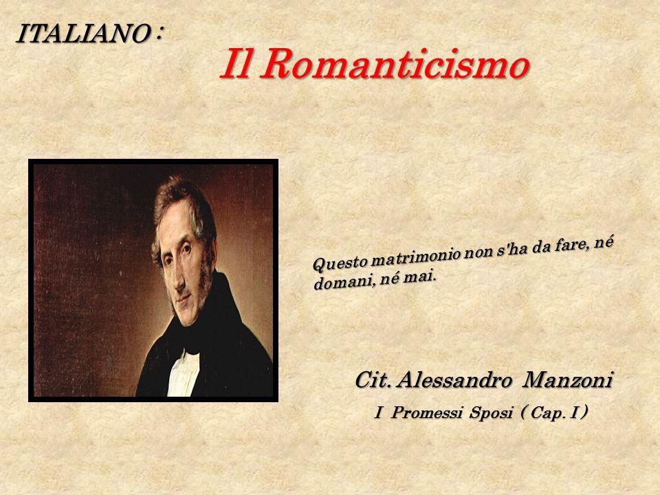 Il Romanticismo ITALIANO : Cit. Alessandro Manzoni