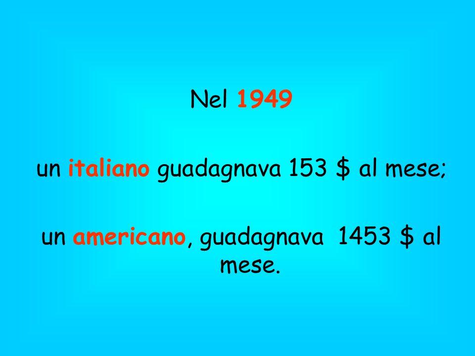 un italiano guadagnava 153 $ al mese;