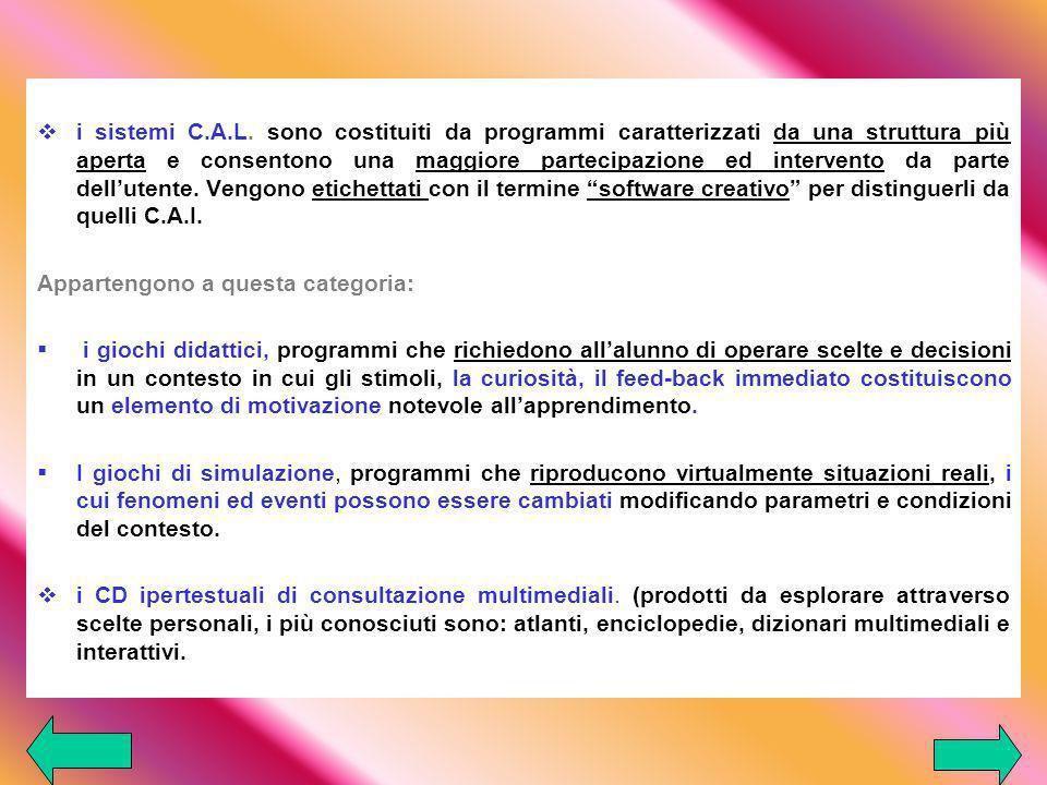i sistemi C.A.L. sono costituiti da programmi caratterizzati da una struttura più aperta e consentono una maggiore partecipazione ed intervento da parte dell'utente. Vengono etichettati con il termine software creativo per distinguerli da quelli C.A.I.