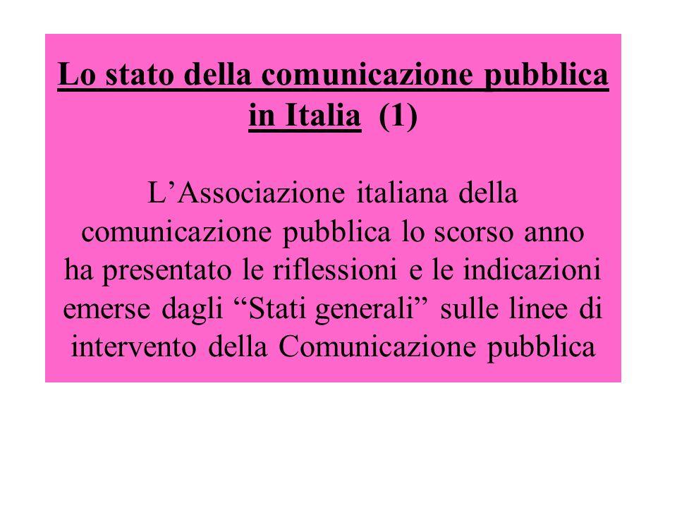 Lo stato della comunicazione pubblica in Italia (1) L'Associazione italiana della comunicazione pubblica lo scorso anno ha presentato le riflessioni e le indicazioni emerse dagli Stati generali sulle linee di intervento della Comunicazione pubblica