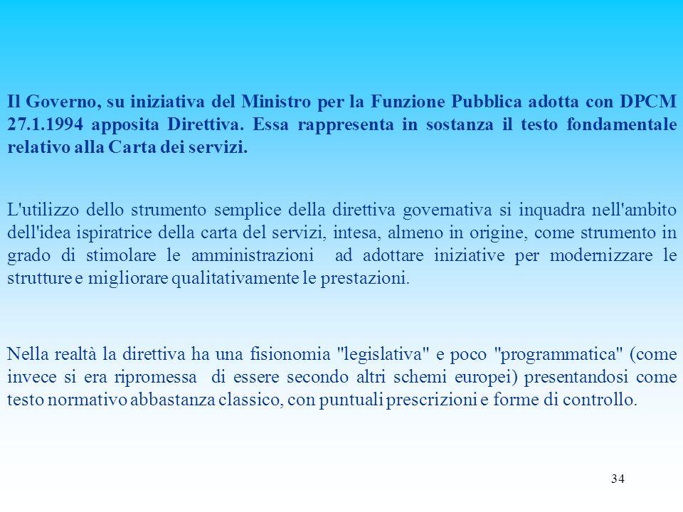 Il Governo, su iniziativa del Ministro per la Funzione Pubblica adotta con DPCM 27.1.1994 apposita Direttiva. Essa rappresenta in sostanza il testo fondamentale relativo alla Carta dei servizi.