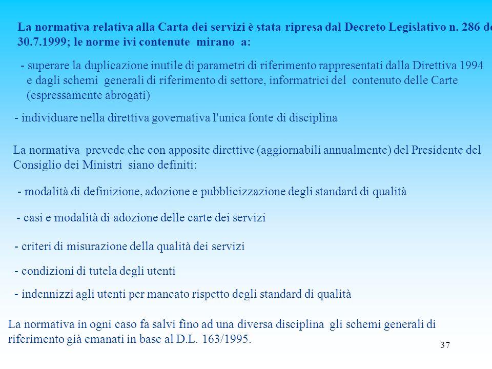 La normativa relativa alla Carta dei servizi è stata ripresa dal Decreto Legislativo n. 286 del 30.7.1999; le norme ivi contenute mirano a: