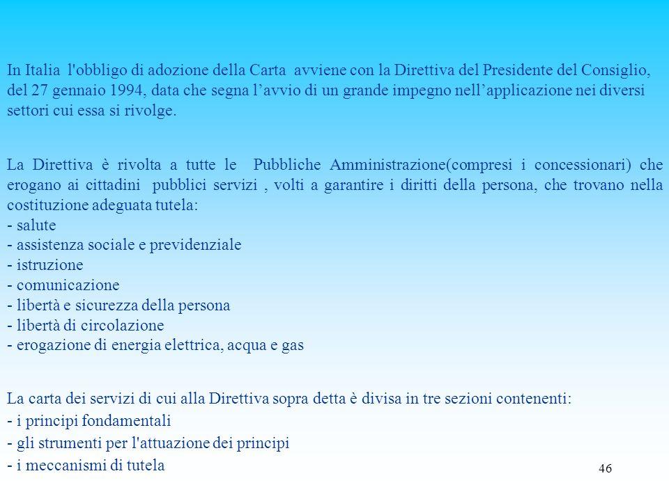 In Italia l obbligo di adozione della Carta avviene con la Direttiva del Presidente del Consiglio, del 27 gennaio 1994, data che segna l'avvio di un grande impegno nell'applicazione nei diversi settori cui essa si rivolge.