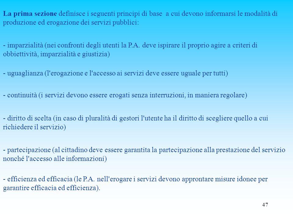 La prima sezione definisce i seguenti principi di base a cui devono informarsi le modalità di produzione ed erogazione dei servizi pubblici: