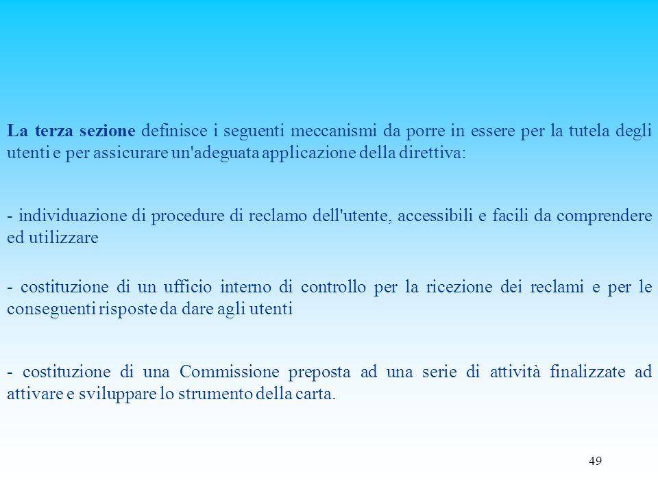 La terza sezione definisce i seguenti meccanismi da porre in essere per la tutela degli utenti e per assicurare un adeguata applicazione della direttiva:
