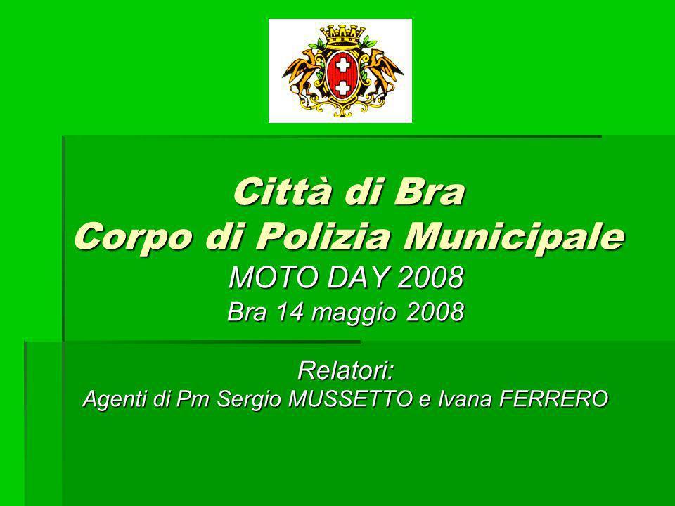 Città di Bra Corpo di Polizia Municipale MOTO DAY 2008 Bra 14 maggio 2008 Relatori: Agenti di Pm Sergio MUSSETTO e Ivana FERRERO