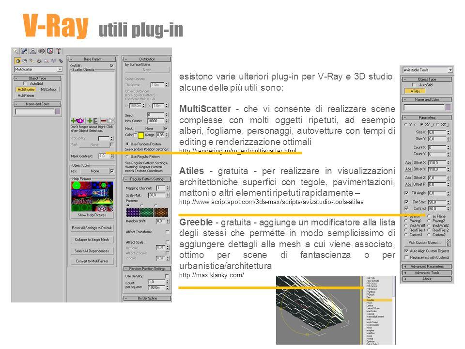 V-Ray utili plug-in esistono varie ulteriori plug-in per V-Ray e 3D studio, alcune delle più utili sono: