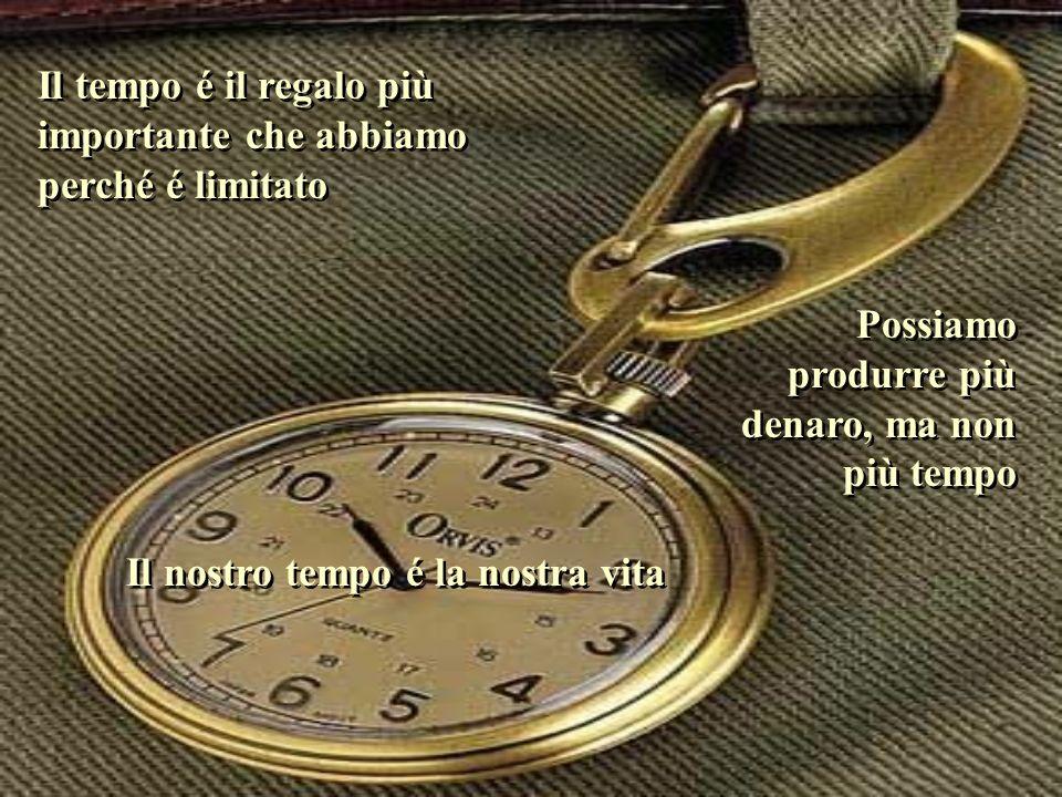 Il tempo é il regalo più importante che abbiamo perché é limitato