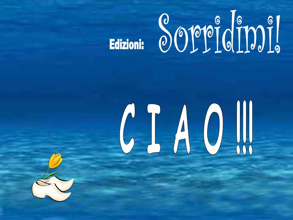Sorridimi! Edizioni: C I A O !!!