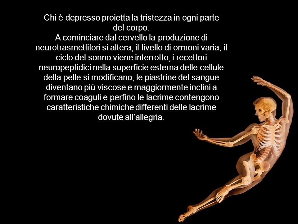 Chi è depresso proietta la tristezza in ogni parte del corpo.