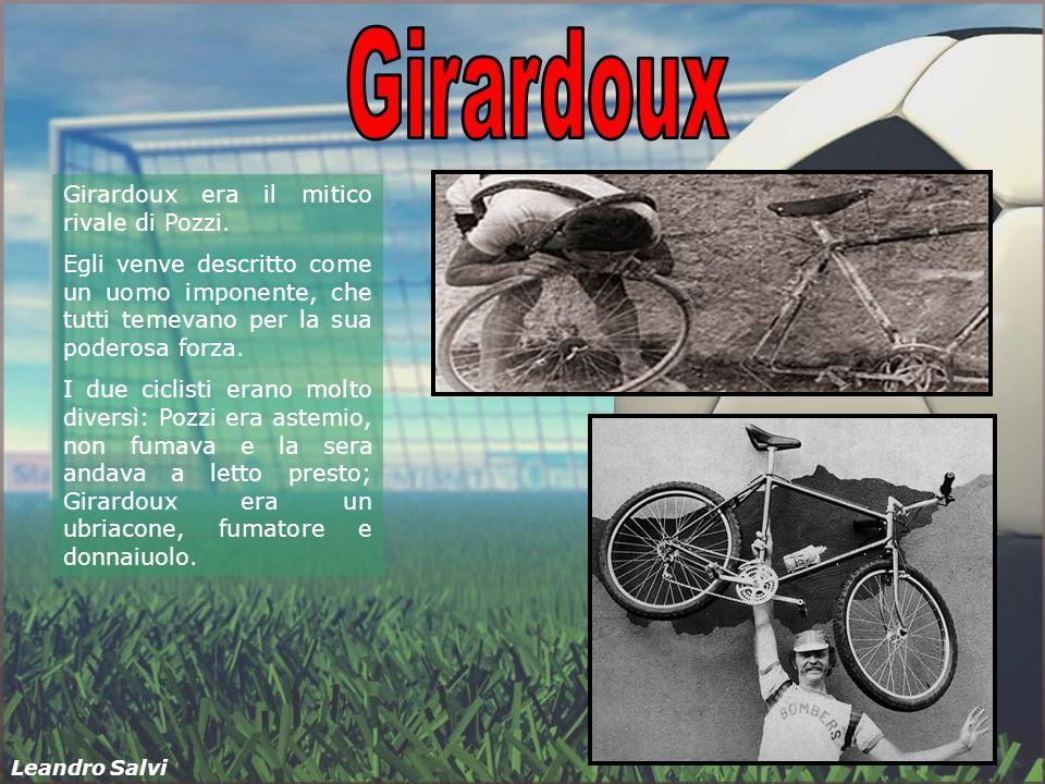 Girardoux Girardoux era il mitico rivale di Pozzi.