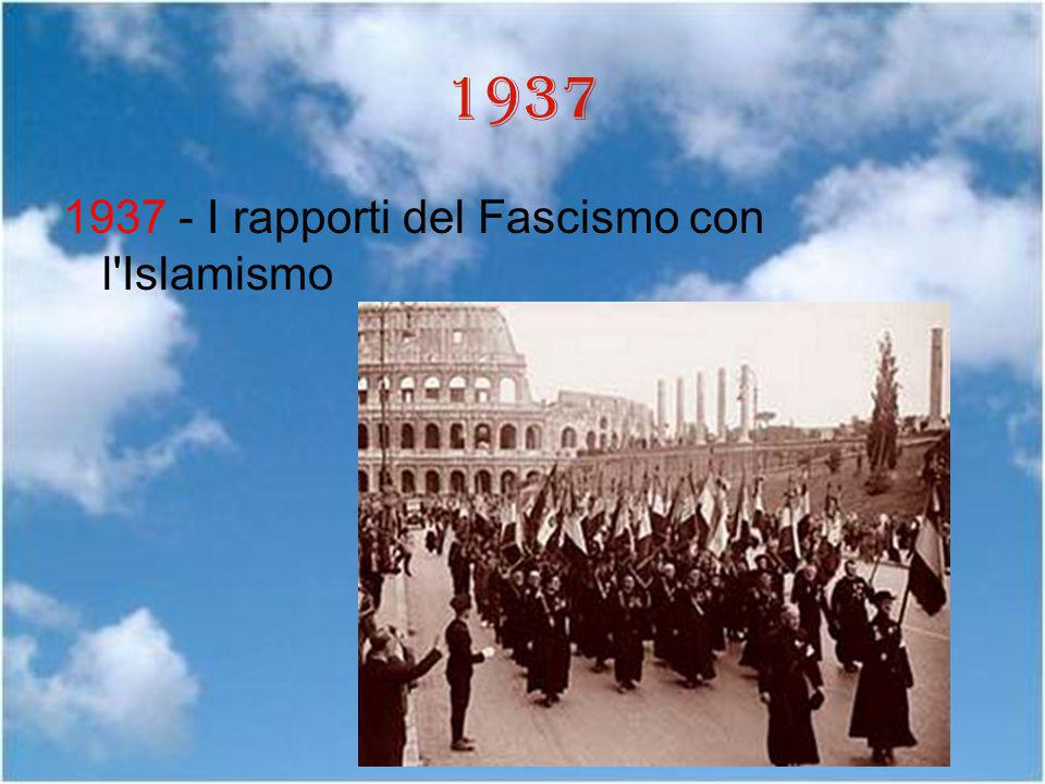 1937 1937 - I rapporti del Fascismo con l Islamismo
