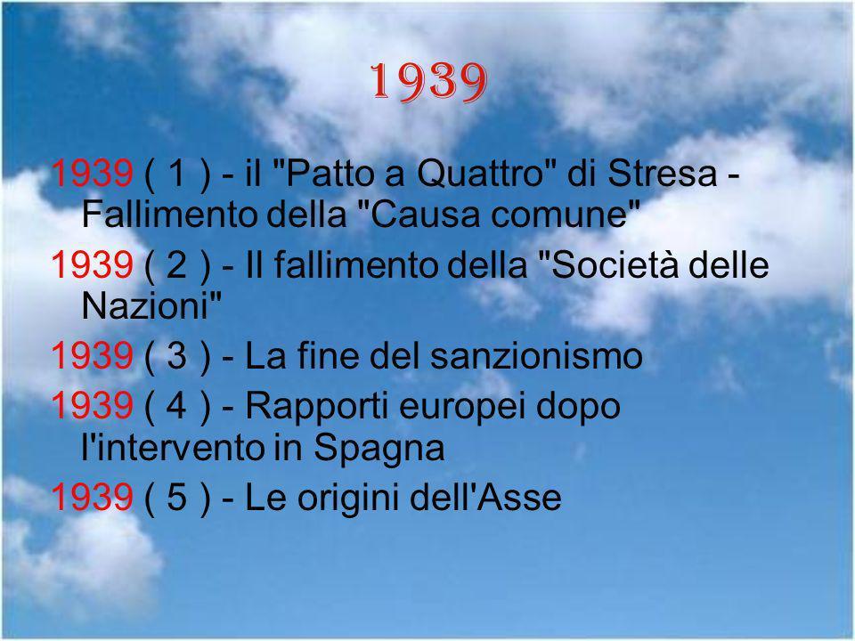 1939 1939 ( 1 ) - il Patto a Quattro di Stresa - Fallimento della Causa comune 1939 ( 2 ) - Il fallimento della Società delle Nazioni