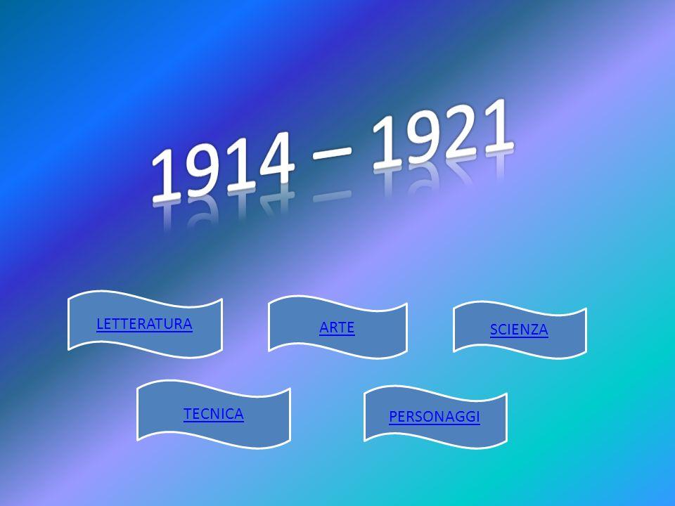 1914 – 1921 LETTERATURA ARTE SCIENZA TECNICA PERSONAGGI