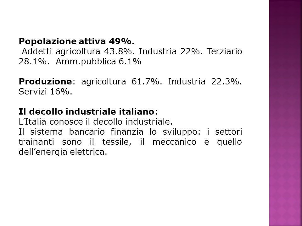 Popolazione attiva 49%. Addetti agricoltura 43.8%. Industria 22%. Terziario 28.1%. Amm.pubblica 6.1%