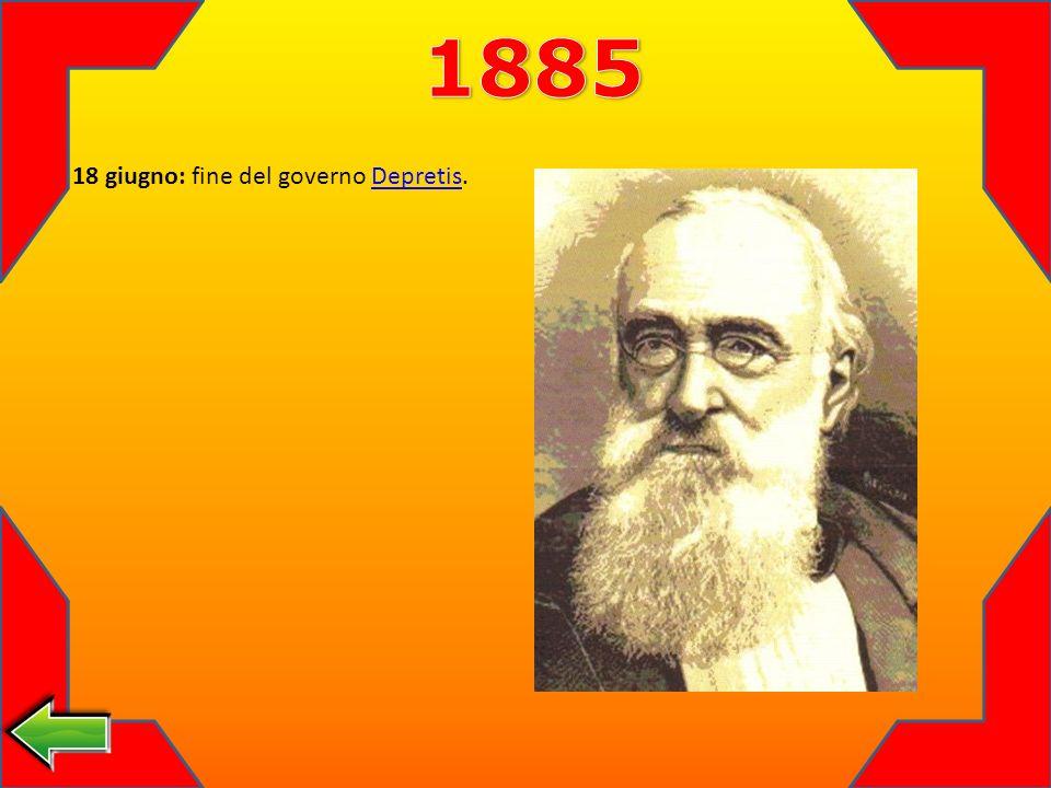 1885 18 giugno: fine del governo Depretis.