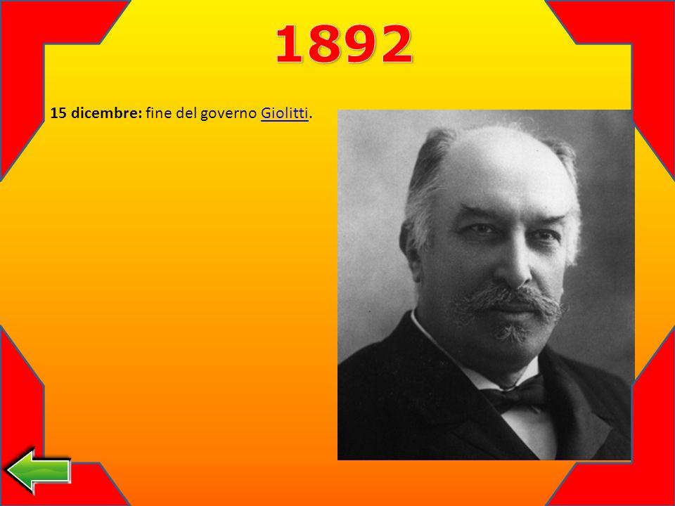 1892 15 dicembre: fine del governo Giolitti.