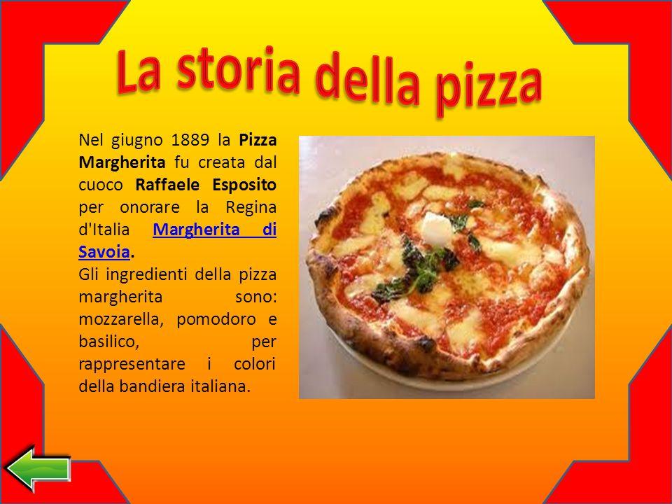 La storia della pizza Nel giugno 1889 la Pizza Margherita fu creata dal cuoco Raffaele Esposito per onorare la Regina d Italia Margherita di Savoia.