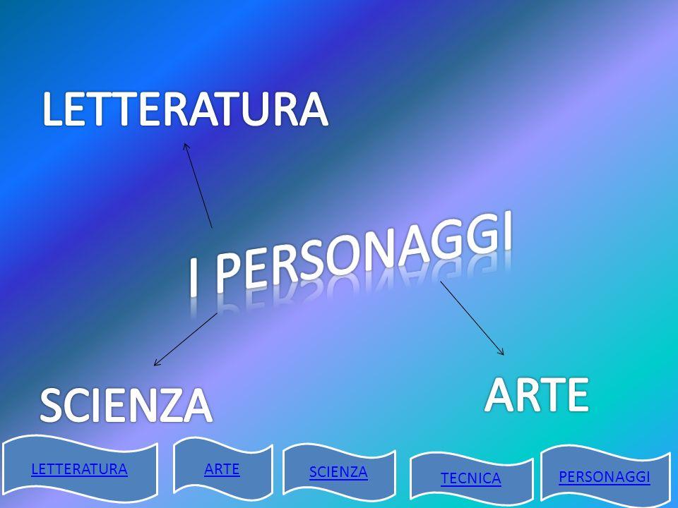 I PERSONAGGI LETTERATURA ARTE SCIENZA LETTERATURA ARTE SCIENZA