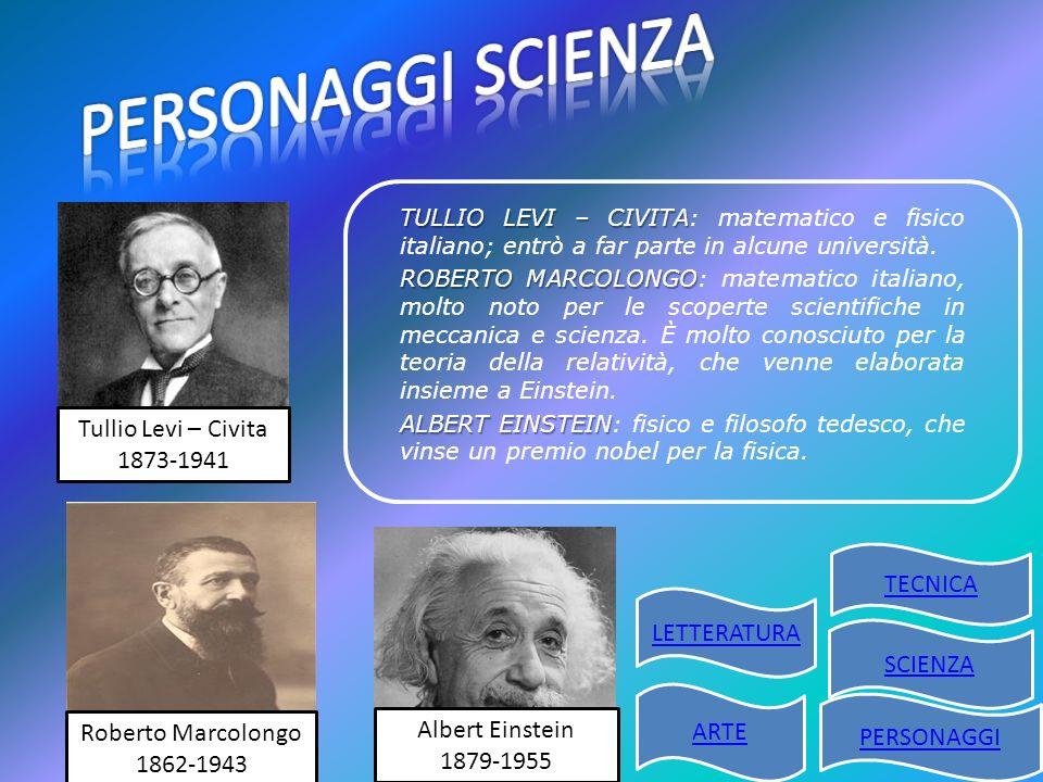 PERSONAGGI SCIENZA Tullio Levi – Civita 1873-1941 TECNICA LETTERATURA