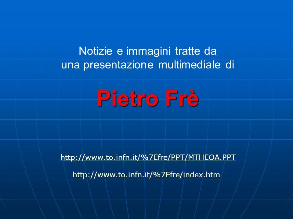 Notizie e immagini tratte da una presentazione multimediale di Pietro Frè