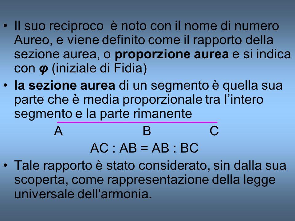Il suo reciproco è noto con il nome di numero Aureo, e viene definito come il rapporto della sezione aurea, o proporzione aurea e si indica con φ (iniziale di Fidia)