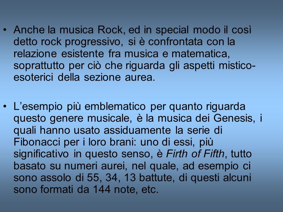 Anche la musica Rock, ed in special modo il così detto rock progressivo, si è confrontata con la relazione esistente fra musica e matematica, soprattutto per ciò che riguarda gli aspetti mistico-esoterici della sezione aurea.