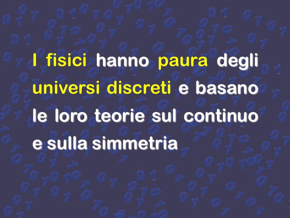 I fisici hanno paura degli universi discreti e basano le loro teorie sul continuo e sulla simmetria
