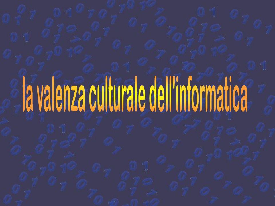 la valenza culturale dell informatica