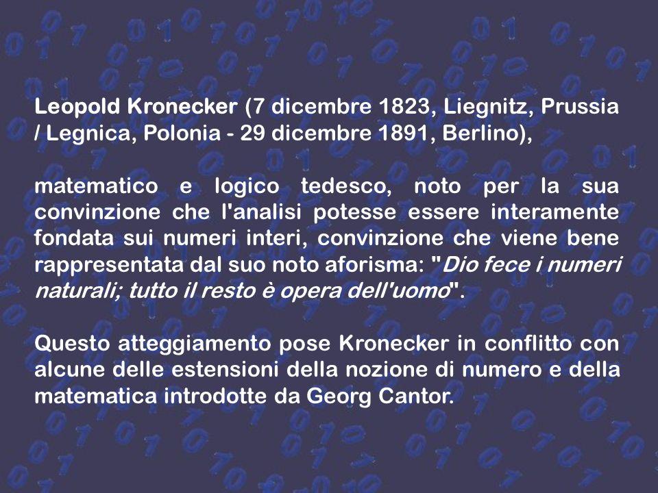 Leopold Kronecker (7 dicembre 1823, Liegnitz, Prussia / Legnica, Polonia - 29 dicembre 1891, Berlino),