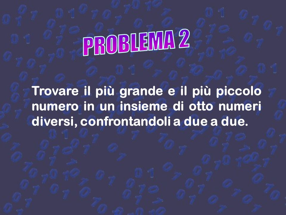 PROBLEMA 2 Trovare il più grande e il più piccolo numero in un insieme di otto numeri diversi, confrontandoli a due a due.