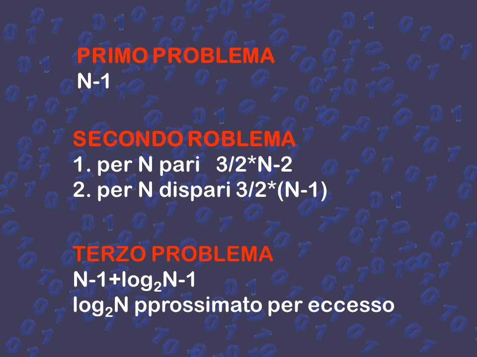 PRIMO PROBLEMA N-1. SECONDO ROBLEMA. 1. per N pari 3/2*N-2. 2. per N dispari 3/2*(N-1) TERZO PROBLEMA.