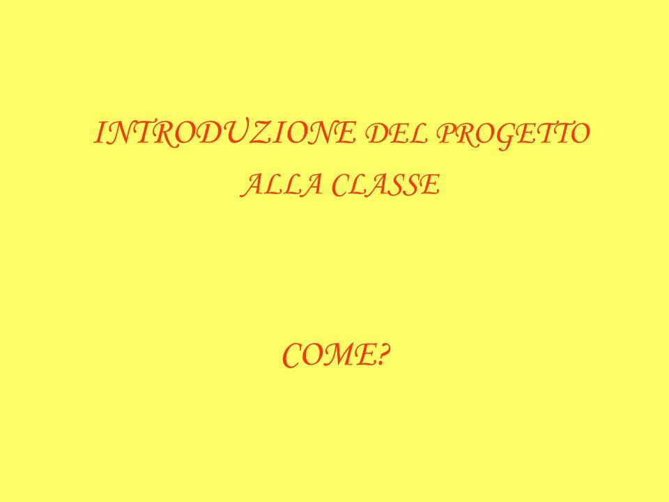 INTRODUZIONE DEL PROGETTO ALLA CLASSE