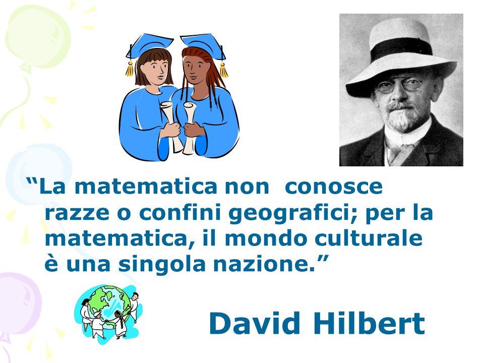 La matematica non conosce razze o confini geografici; per la matematica, il mondo culturale è una singola nazione.