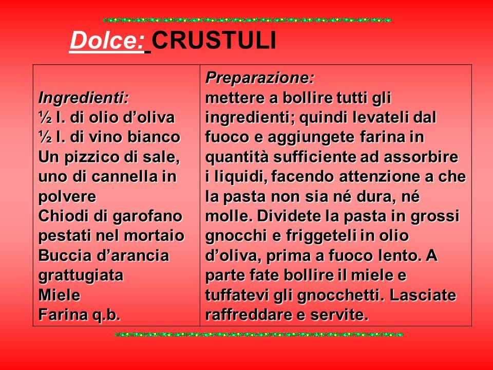 Dolce: CRUSTULI Ingredienti: ½ l. di olio d'oliva ½ l. di vino bianco