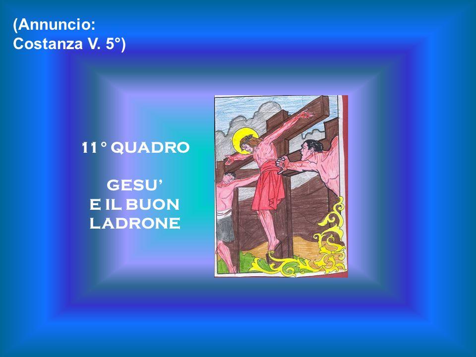 (Annuncio: Costanza V. 5°) 11° QUADRO GESU' E IL BUON LADRONE