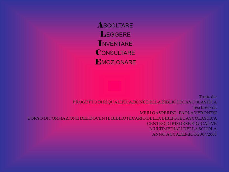ASCOLTARE LEGGERE INVENTARE CONSULTARE EMOZIONARE Tratto da: