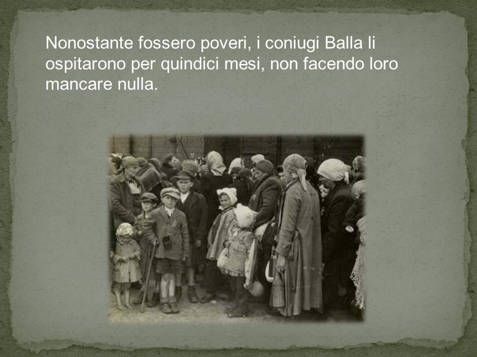 Nonostante fossero poveri, i coniugi Balla li ospitarono per quindici mesi, non facendo loro mancare nulla.