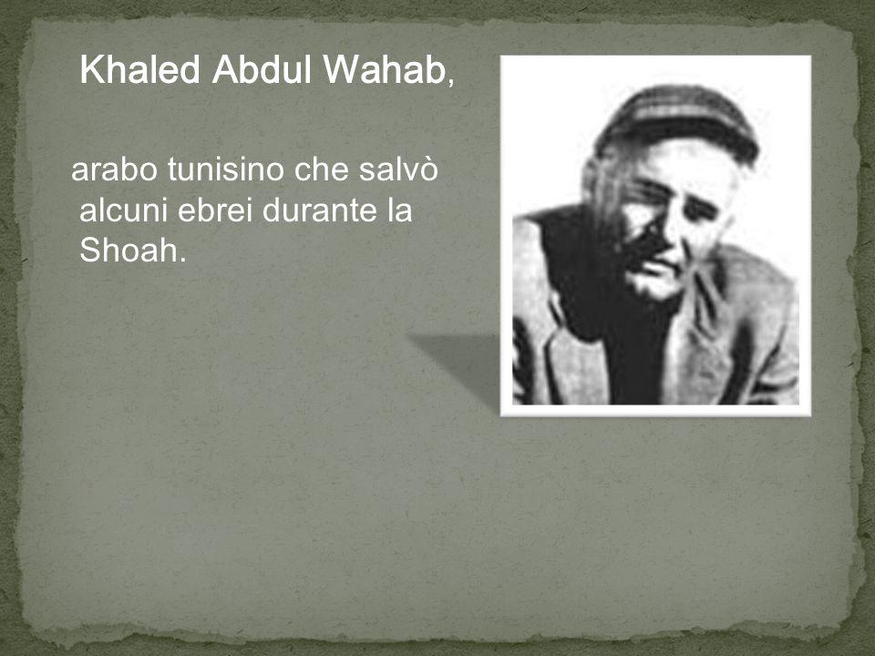 Khaled Abdul Wahab, arabo tunisino che salvò alcuni ebrei durante la Shoah.