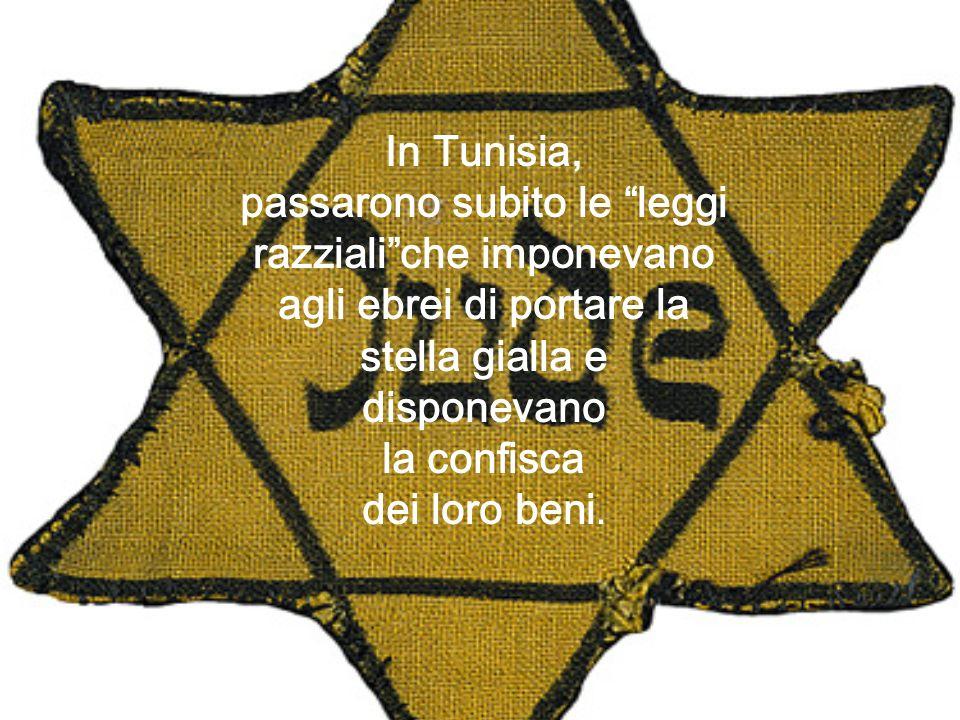 In Tunisia, passarono subito le leggi razziali che imponevano agli ebrei di portare la stella gialla e disponevano.