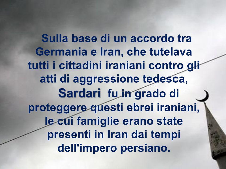 Sulla base di un accordo tra Germania e Iran, che tutelava tutti i cittadini iraniani contro gli atti di aggressione tedesca,