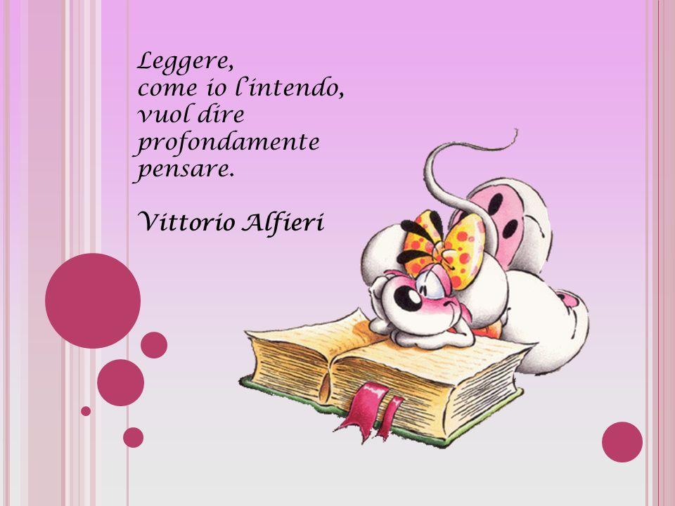 Leggere, come io l'intendo, vuol dire profondamente pensare. Vittorio Alfieri