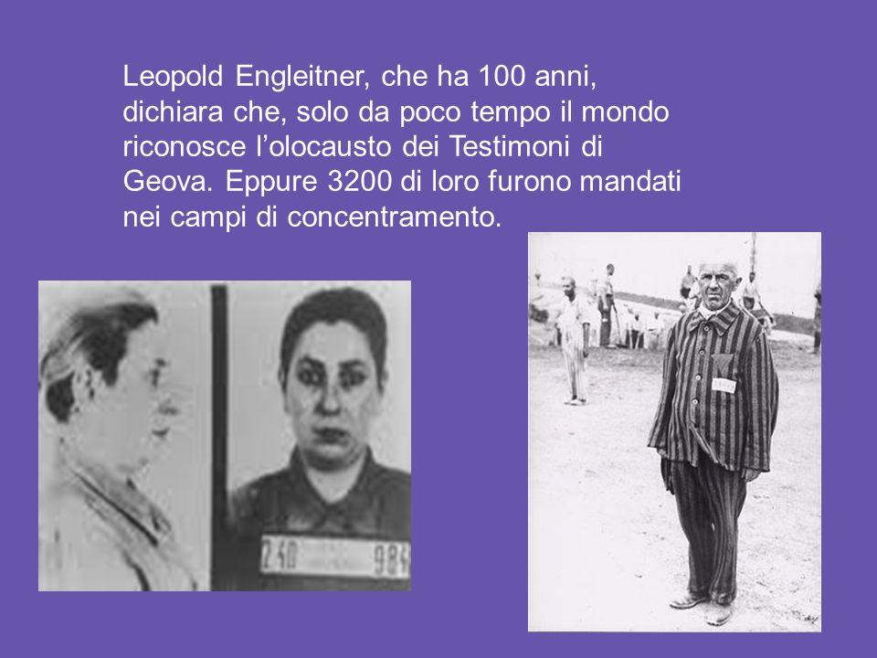 Leopold Engleitner, che ha 100 anni, dichiara che, solo da poco tempo il mondo riconosce l'olocausto dei Testimoni di Geova.