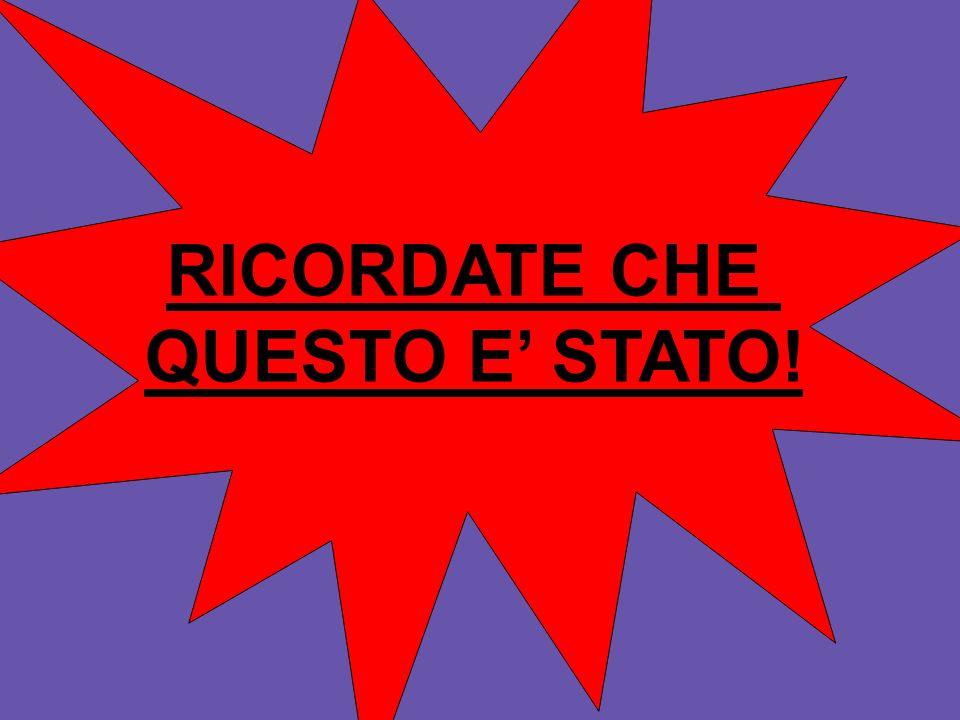 RICORDATE CHE QUESTO E' STATO!