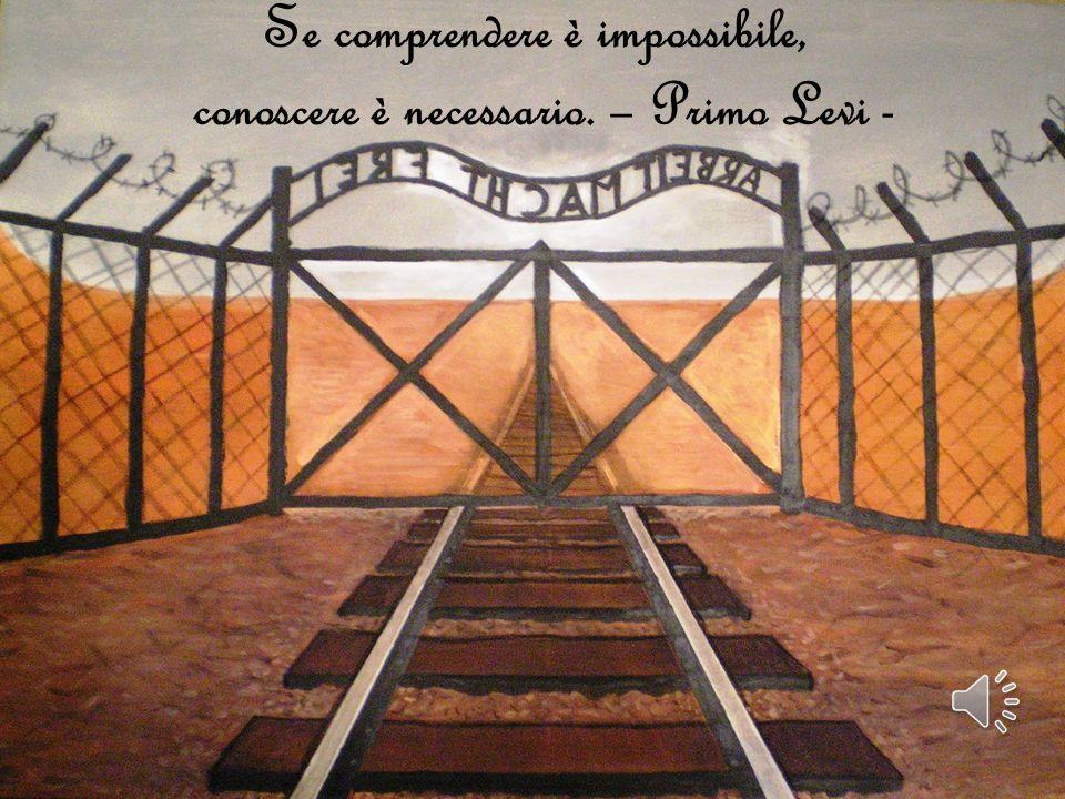 Se comprendere è impossibile, conoscere è necessario. – Primo Levi -