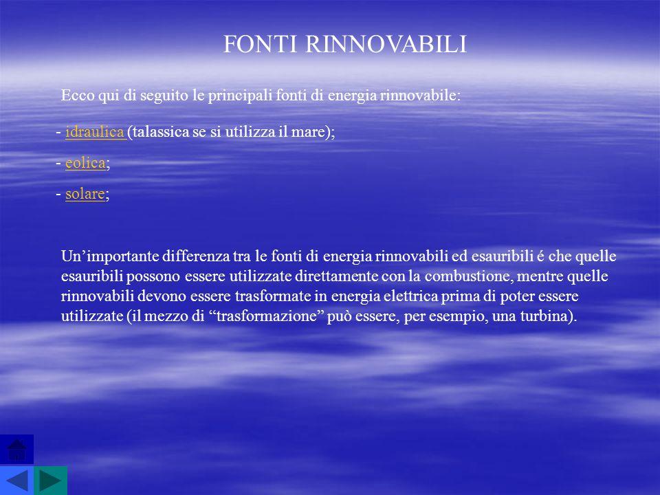 FONTI RINNOVABILI Ecco qui di seguito le principali fonti di energia rinnovabile: - idraulica (talassica se si utilizza il mare);