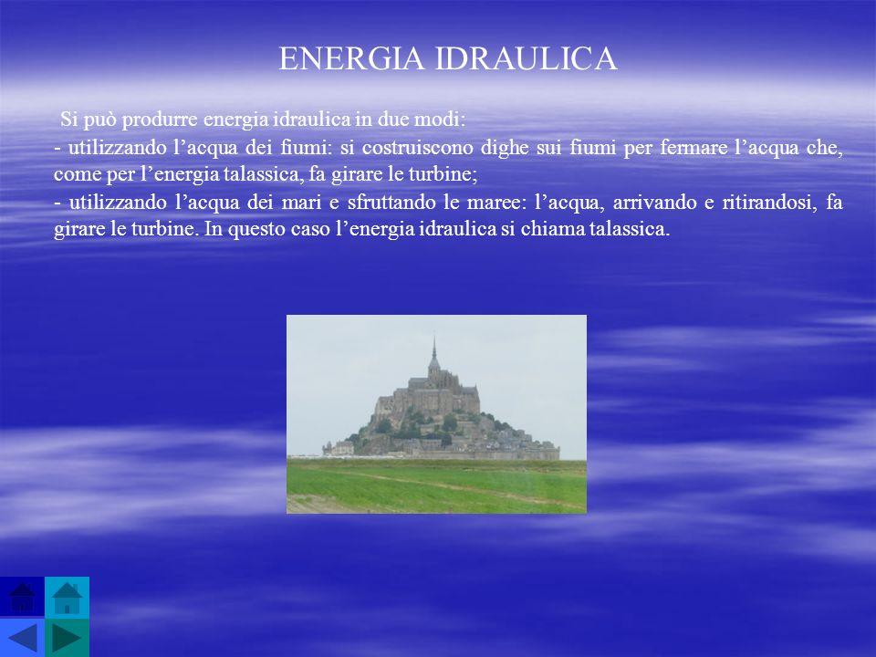ENERGIA IDRAULICA Si può produrre energia idraulica in due modi: